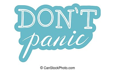 Don t panic. Coronavirus, covid-19 protection concept. Lettering calligraphy illustration. Vector handwritten brush motivation slogan text on blue sticker isolated on white background.