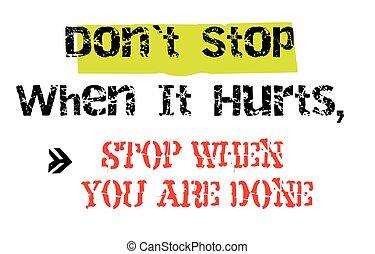 Don t Stop When It Hurts, Stop When You Are Done original...