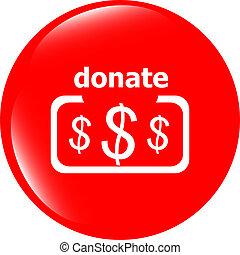 Donate sign icon. Dollar usd symbol. shiny button. Modern UI...