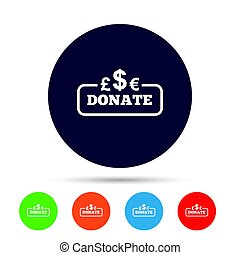 Donate sign icon. Multicurrency symbol.