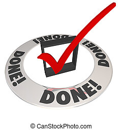 Done word and checkmark in a check box to illustrate finishing or completing a job, mission or task