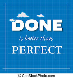 "Popular concept message ""Done is better than Perfect"". DONE in bold text with lighter than air clouds. PERFECT text with guides to ensure faultless precision. Architectural blueprint graphic style with grid background. EPS8 compatible."