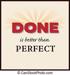 "Popular concept message ""Done is better than Perfect"". DONE in bold bright red text with rays of sunshine. EPS8 compatible."
