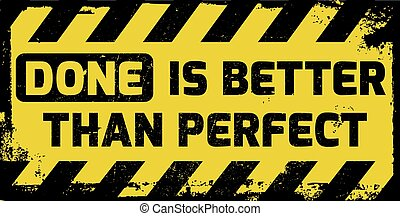 Done is better than perfect sign