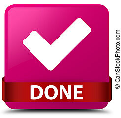 Done (validate icon) pink square button red ribbon in middle