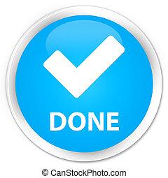 Done (validate icon) premium cyan blue round button