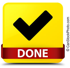 Done (validate icon) yellow square button red ribbon in middle