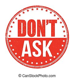 Don't ask stamp - Don't ask grunge rubber stamp on white...