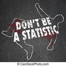 Don't Be A Statistic Body Chalk Outline Danger Violent Crime...