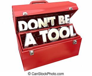 Don't Be a Tool Jerk Idiot Fool Behavior 3d Words Toolbox