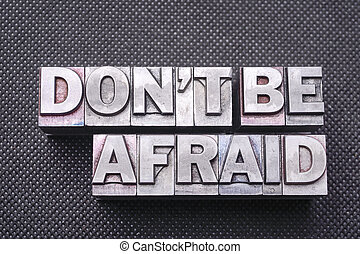 don't be afraid bm - don't be afraid phrase made from...
