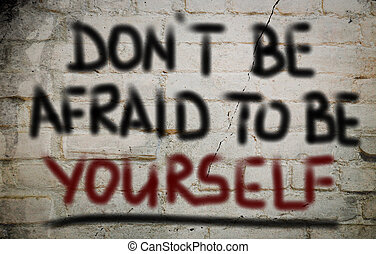 Don't Be Afraid To Be Yourself Concept