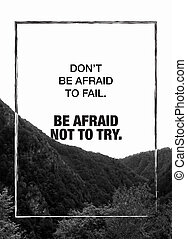 Motivational poster - Don't be afraid to fail. Be afraid not...