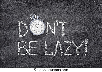 don?t be lazy watch - don?t be lazy phrase handwritten on ...