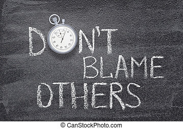 don?t blame others watch - don?t blame others phrase ...