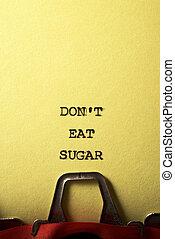 Don`t eat sugar phrase written with a typewriter.