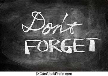 Don't forget written on a blackboard