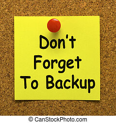 Don't Forget To Backup Note Means Back Up Data - Don't ...