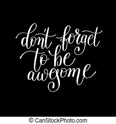 don't forget to be awesome handwritten lettering positive quote