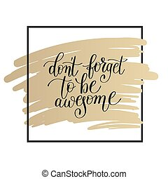 don't forget to be awesome lettering positive quote on gold
