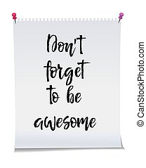 Dont forget to be awesome, Note paper with motivation text you got this, isolated vector illustration