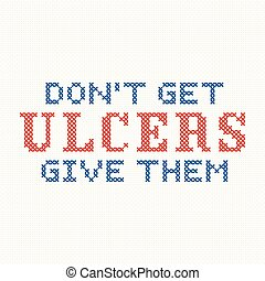 Don't get ulcers, give them, fun motto, cross stitch needlework on Aida even weave fabric. EPS8 compatible.
