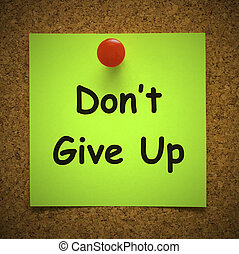 Don't give up expression shows sustaining against all odds...