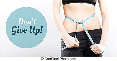 Dont give up, girl measuring her waist - Dont give up, slim...