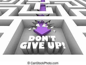 Dont Give Up Keep Going Persist Maze 3d Illustration