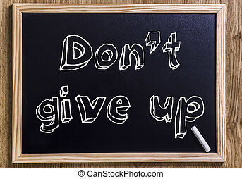 Don't give up - New chalkboard with 3D outlined text