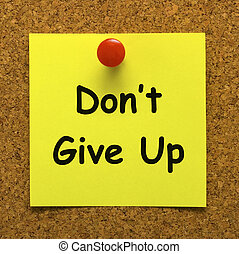 Don't Give Up Note Means Never Quit - Don't Give Up Note ...
