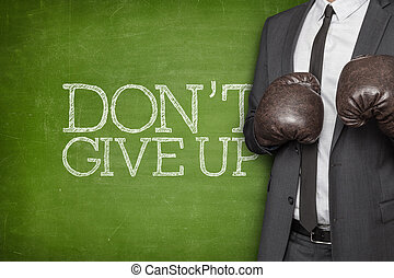Dont give up on blackboard with businessman on side - Dont...