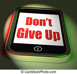 Don't Give Up On Phone Displays Determination Persist And Persev