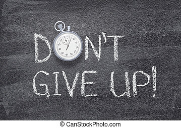 don?t give up watch - don?t give up exclamation written on ...