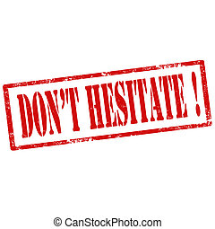 Don't Hesitate-stamp - Grunge rubber stamp with text Don't ...
