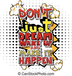 Don't Just Dream Wake Up And Make It Happen. Vector...