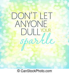 Dont let anyone quote art - Inspirational quote art - Don't ...