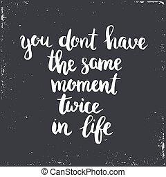 dont, même, deux fois, moment, avoir, life., vous