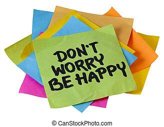 don\'t, preocupação, ser, feliz