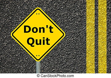 dont quit motivation - dont quit and go ahead to your...