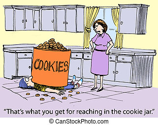 "Don't reach in the cookie jar - ""That's what you get for..."