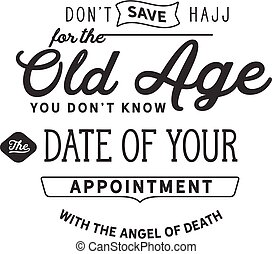 don't save hajj for the old age, you don't know the date of ...