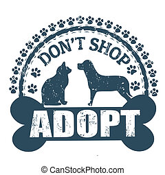 Don't shop adopt stamp - Don't shop adopt, grunge rubber...