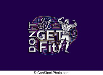 Don't Sit Get Fit Calligraphic 3d Style Text Vector illustration Design.