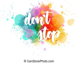 Don't stop - lettering calligraphy on watercolor background