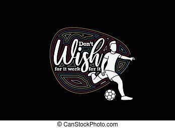 Don't Wish For it Work for it Calligraphic 3d Style Text Vector illustration Design.
