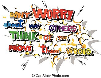 Don't worry about what others think of you, prove them...