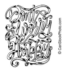 Dont worry be happy - hand lettering quote. Inspirational quote.