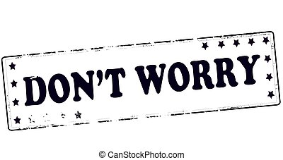 Dont worry - Rubber stamp with text dont worry inside,...