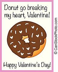 Donut Go Breaking My Heart Valentine